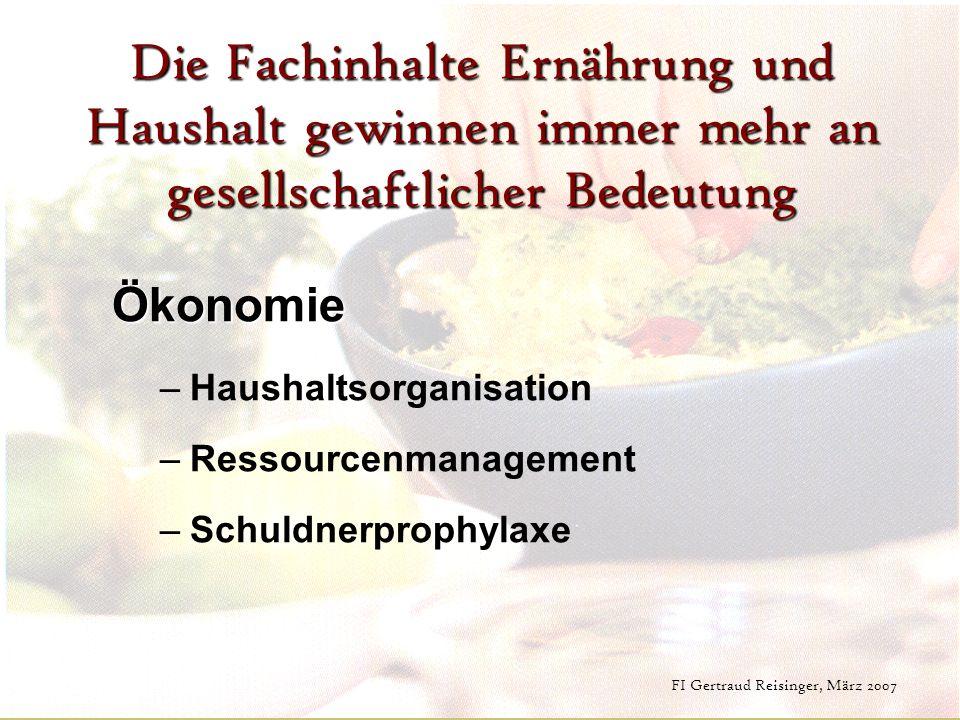 FI Gertraud Reisinger, März 2007 Die Fachinhalte Ernährung und Haushalt gewinnen immer mehr an gesellschaftlicher Bedeutung Ökonomie –H–Haushaltsorgan