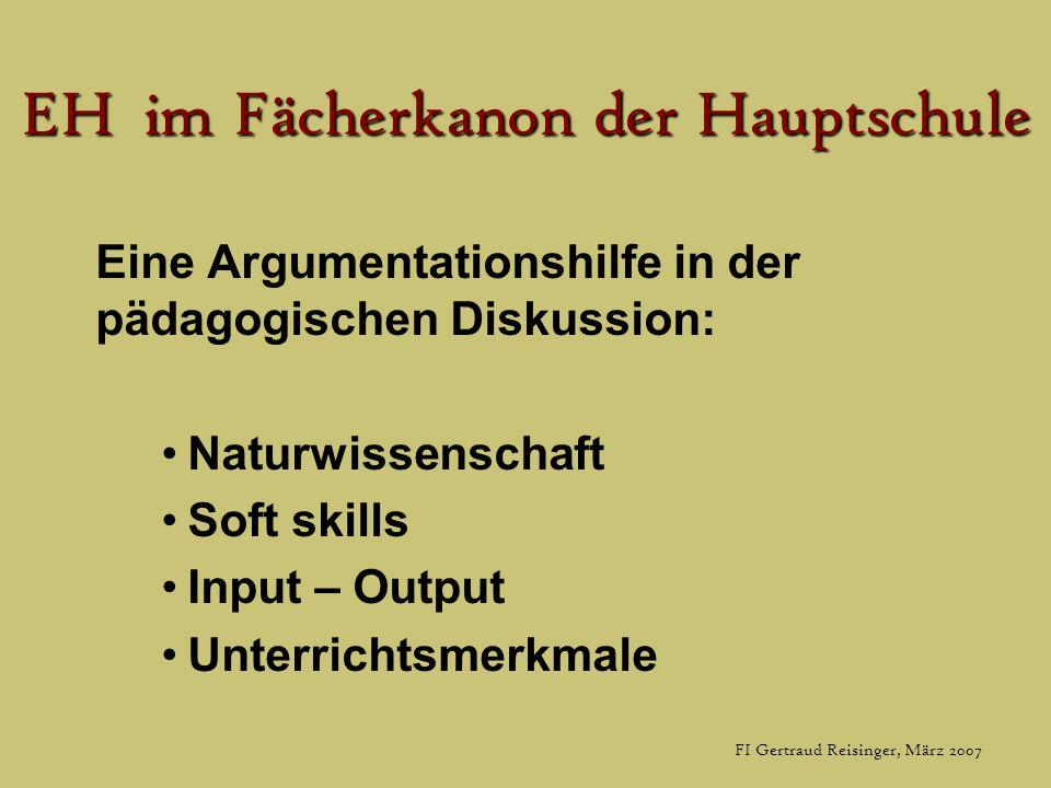 EH im Fächerkanon der Hauptschule Eine Argumentationshilfe in der pädagogischen Diskussion: Naturwissenschaft Soft skills Input – Output Unterrichtsmerkmale