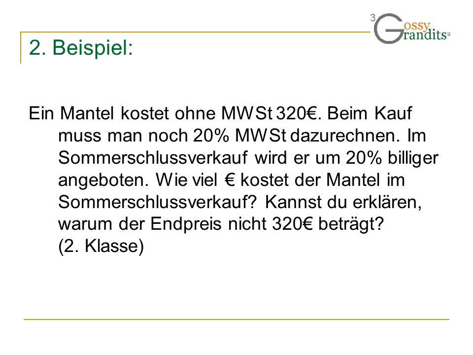 2. Beispiel: Ein Mantel kostet ohne MWSt 320. Beim Kauf muss man noch 20% MWSt dazurechnen. Im Sommerschlussverkauf wird er um 20% billiger angeboten.