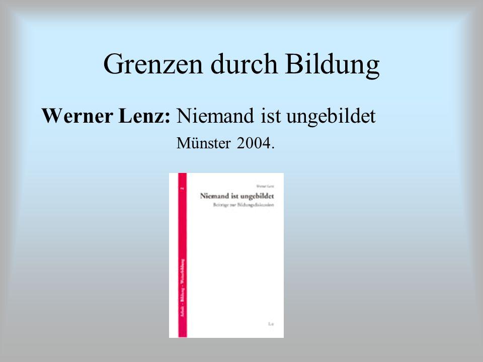 Grenzen durch Bildung Werner Lenz: Niemand ist ungebildet Münster 2004.
