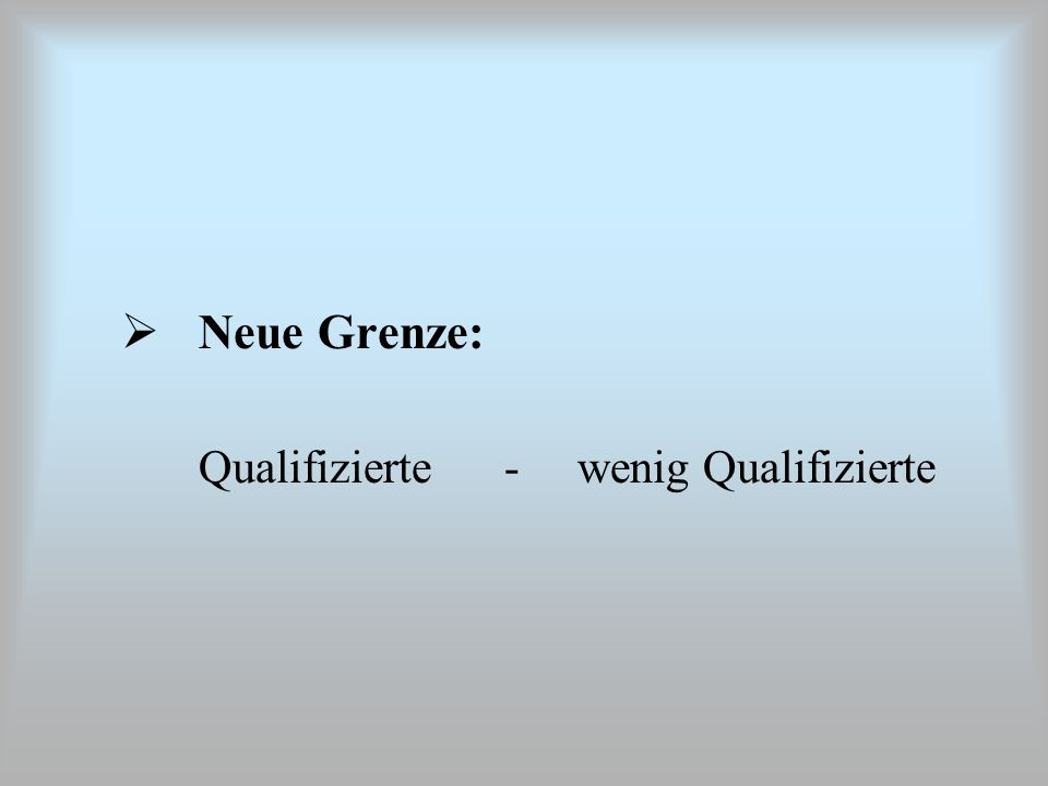 Neue Grenze: Qualifizierte - wenig Qualifizierte