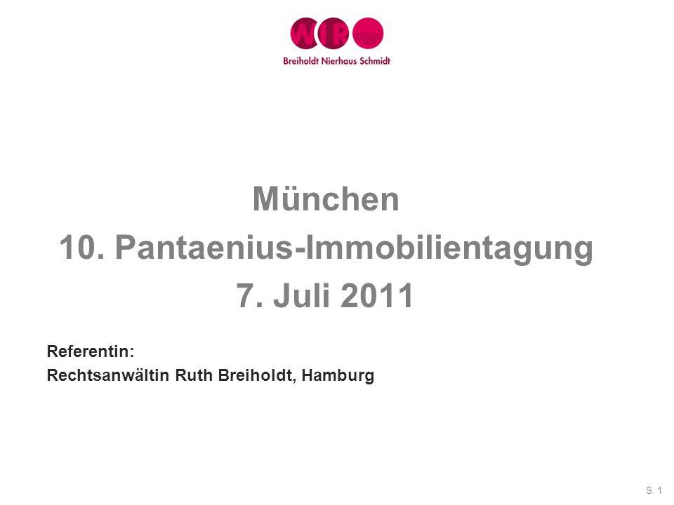 S. 1 München 10. Pantaenius-Immobilientagung 7. Juli 2011 Referentin: Rechtsanwältin Ruth Breiholdt, Hamburg