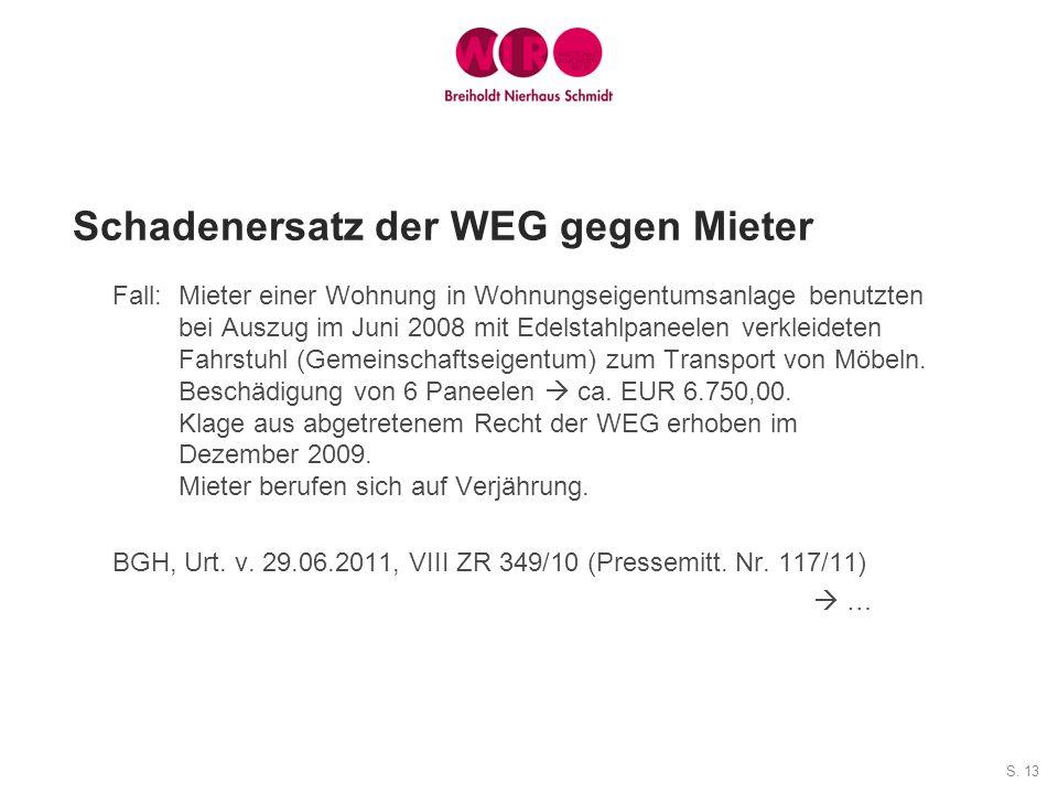 S. 13 Schadenersatz der WEG gegen Mieter Fall: Mieter einer Wohnung in Wohnungseigentumsanlage benutzten bei Auszug im Juni 2008 mit Edelstahlpaneelen
