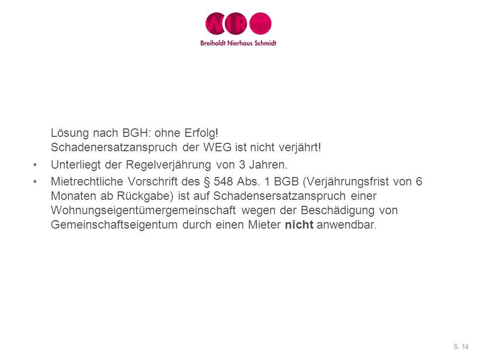 S. 14 Lösung nach BGH: ohne Erfolg! Schadenersatzanspruch der WEG ist nicht verjährt! Unterliegt der Regelverjährung von 3 Jahren. Mietrechtliche Vors