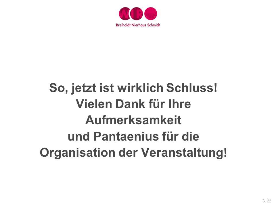 S. 22 So, jetzt ist wirklich Schluss! Vielen Dank für Ihre Aufmerksamkeit und Pantaenius für die Organisation der Veranstaltung!
