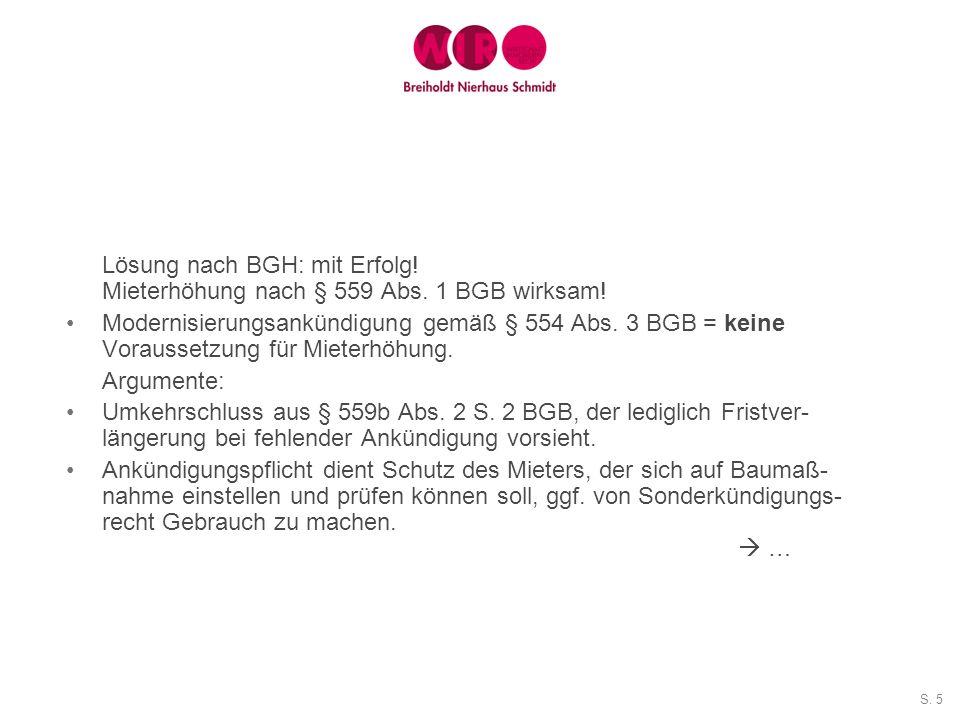 S. 5 Lösung nach BGH: mit Erfolg! Mieterhöhung nach § 559 Abs. 1 BGB wirksam! Modernisierungsankündigung gemäß § 554 Abs. 3 BGB = keine Voraussetzung