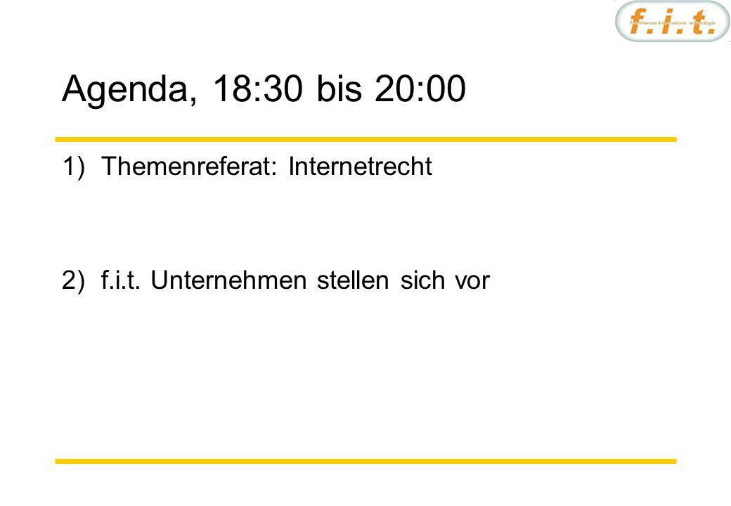 Agenda, 18:30 bis 20:00 1)Themenreferat: Internetrecht 2)f.i.t. Unternehmen stellen sich vor