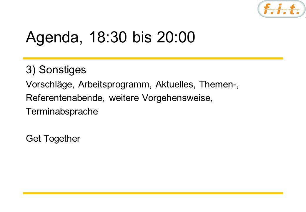 Agenda, 18:30 bis 20:00 3) Sonstiges Vorschläge, Arbeitsprogramm, Aktuelles, Themen-, Referentenabende, weitere Vorgehensweise, Terminabsprache Get Together