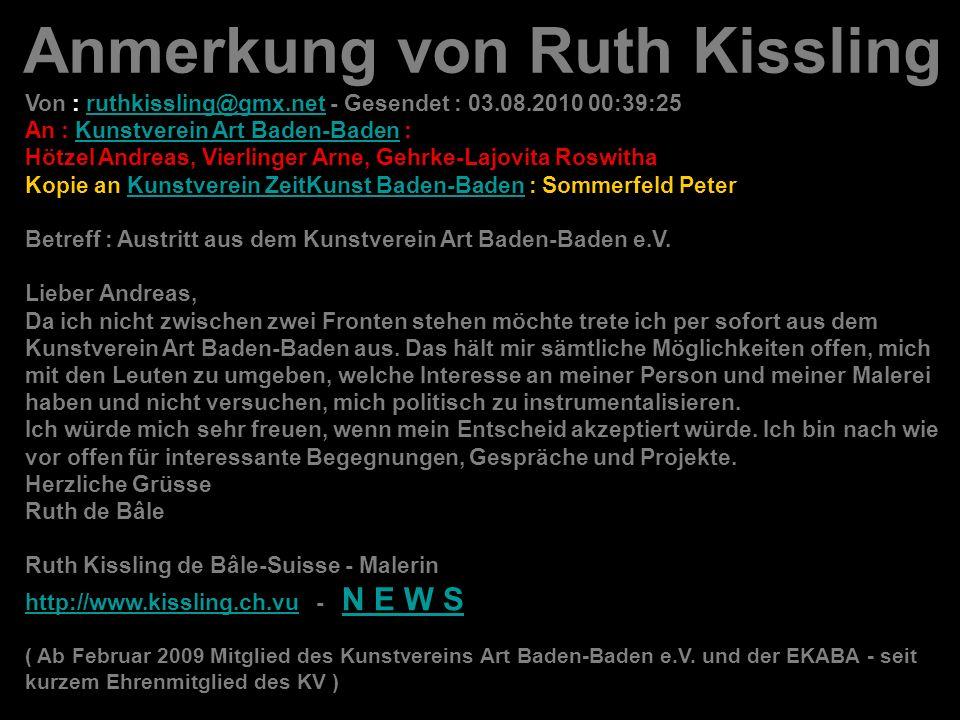 Anmerkung von Ruth Kissling Von : ruthkissling@gmx.net - Gesendet : 03.08.2010 00:39:25 An : Kunstverein Art Baden-Baden :ruthkissling@gmx.netKunstver