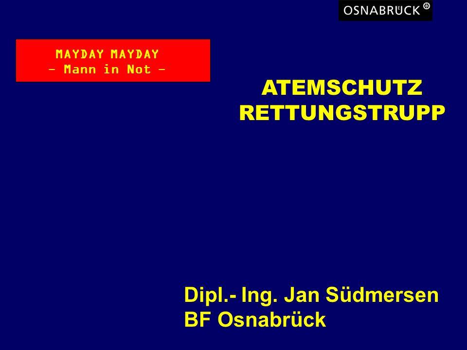 Atemschutz-Rettungstrupp Dipl.- Ing. Jan Südmersen BF Osnabrück ATEMSCHUTZ RETTUNGSTRUPP MAYDAY - Mann in Not -