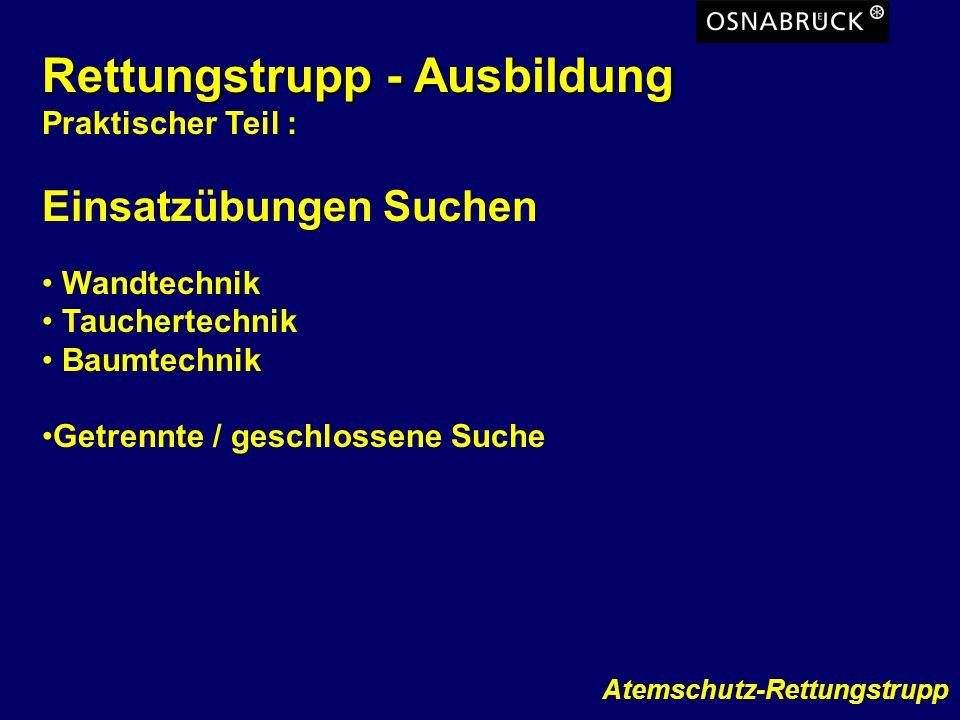 Atemschutz-Rettungstrupp Rettungstrupp - Ausbildung Praktischer Teil : Einsatzübungen Suchen Wandtechnik Tauchertechnik Baumtechnik Getrennte / geschl