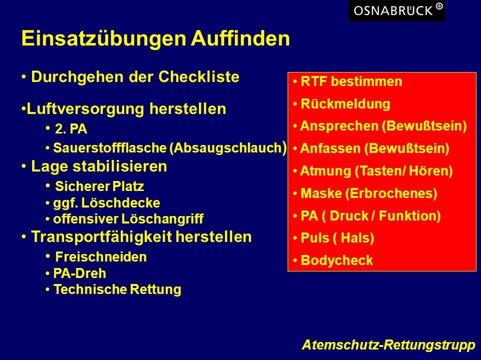 Atemschutz-Rettungstrupp Einsatzübungen Auffinden Durchgehen der Checkliste RTF bestimmen Rückmeldung Ansprechen (Bewußtsein) Anfassen (Bewußtsein) At