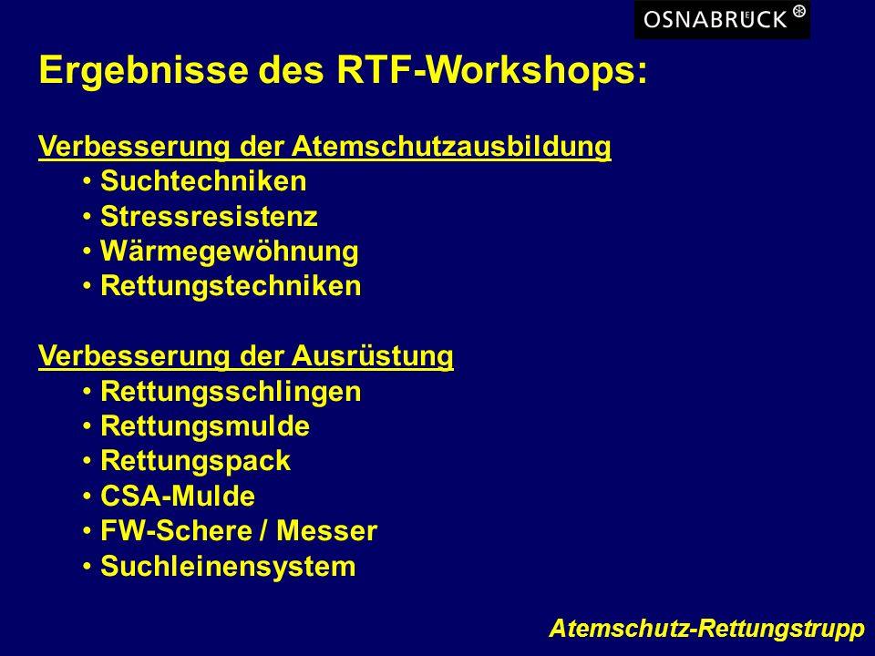 Atemschutz-Rettungstrupp Ergebnisse des RTF-Workshops: Verbesserung der Atemschutzausbildung Suchtechniken Stressresistenz Wärmegewöhnung Rettungstech