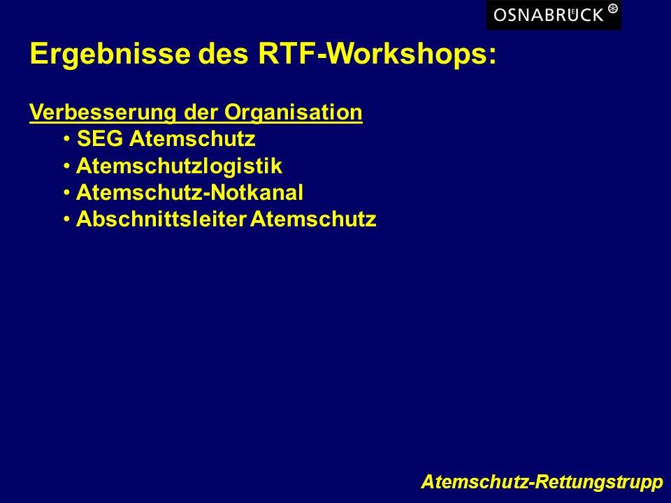 Atemschutz-Rettungstrupp Ergebnisse des RTF-Workshops: Verbesserung der Organisation SEG Atemschutz Atemschutzlogistik Atemschutz-Notkanal Abschnittsl