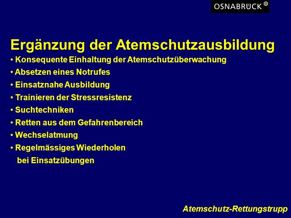 Atemschutz-Rettungstrupp Lösungsansatz der Feuerwehr Osnabrück: SEG - Atemschutz Rettungstruppführer - Ausbildung 20 stündige Sonderausbildung Eigene FME-Schleife Multiplikatiorwirkung in den Ortsfeuerwehren/Wachschichten Ein RTF und mind.