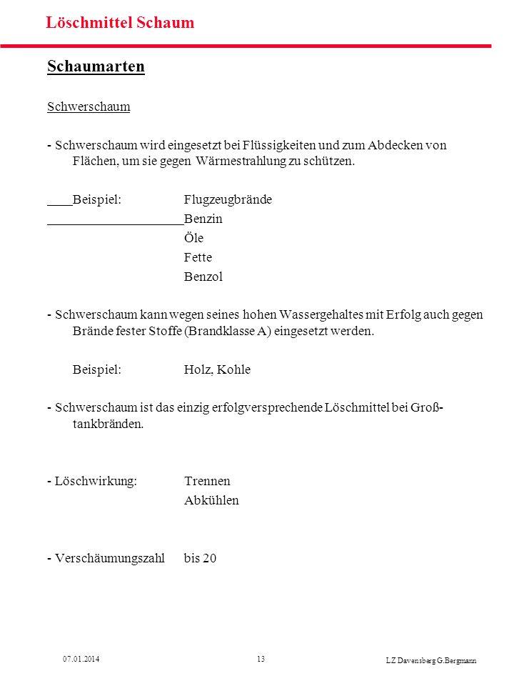 1307.01.2014 LZ Davensberg G.Bergmann Löschmittel Schaum Schaumarten Schwerschaum - Schwerschaum wird eingesetzt bei Flüssigkeiten und zum Abdecken vo