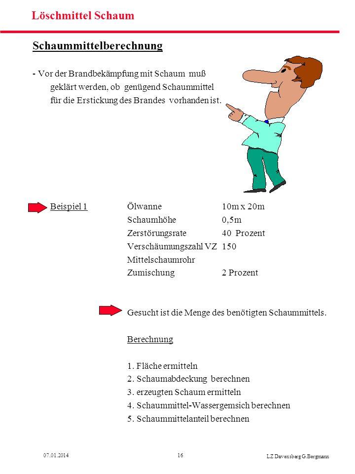 1607.01.2014 LZ Davensberg G.Bergmann Löschmittel Schaum Schaummittelberechnung - Vor der Brandbekämpfung mit Schaum muß geklärt werden, ob genügend S