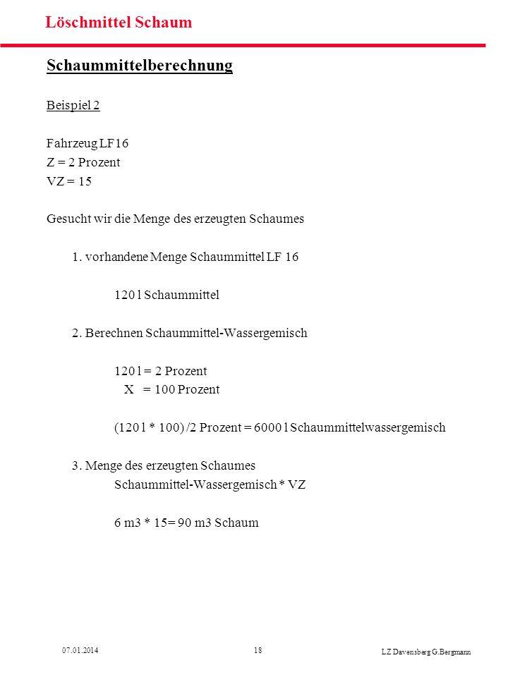 1807.01.2014 LZ Davensberg G.Bergmann Löschmittel Schaum Schaummittelberechnung Beispiel 2 Fahrzeug LF16 Z = 2 Prozent VZ = 15 Gesucht wir die Menge d