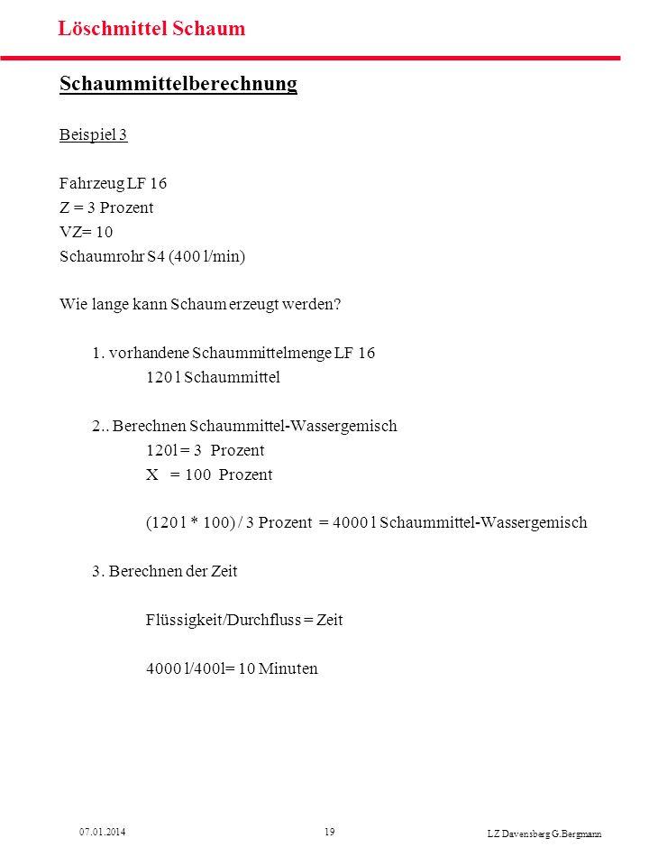 1907.01.2014 LZ Davensberg G.Bergmann Löschmittel Schaum Schaummittelberechnung Beispiel 3 Fahrzeug LF 16 Z = 3 Prozent VZ= 10 Schaumrohr S4 (400 l/mi