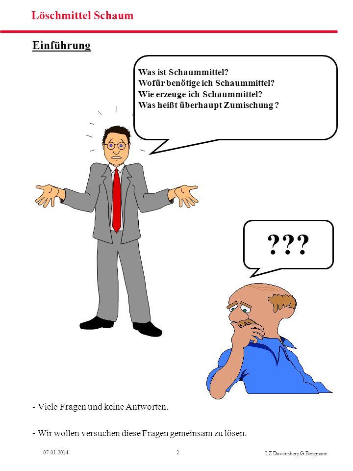 207.01.2014 LZ Davensberg G.Bergmann Löschmittel Schaum Einführung - Viele Fragen und keine Antworten. - Wir wollen versuchen diese Fragen gemeinsam z