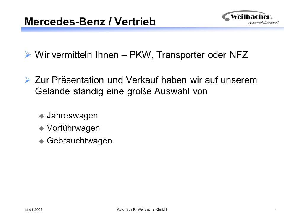 14.01.2009 Autohaus R. Weilbacher GmbH 2 Mercedes-Benz / Vertrieb Wir vermitteln Ihnen – PKW, Transporter oder NFZ Zur Präsentation und Verkauf haben