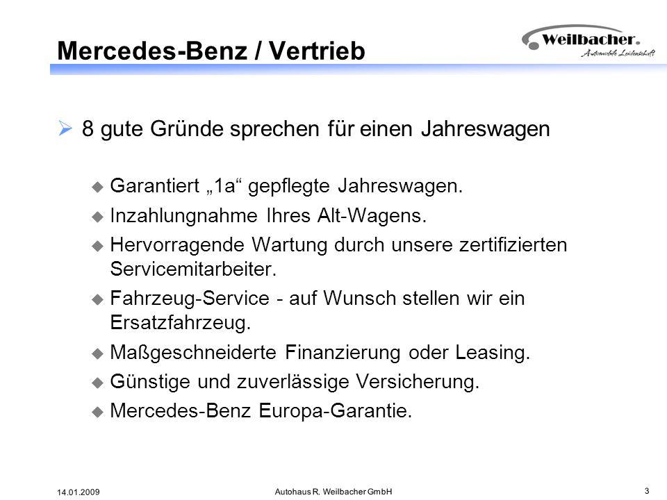 14.01.2009 Autohaus R. Weilbacher GmbH 3 Mercedes-Benz / Vertrieb 8 gute Gründe sprechen für einen Jahreswagen Garantiert 1a gepflegte Jahreswagen. In