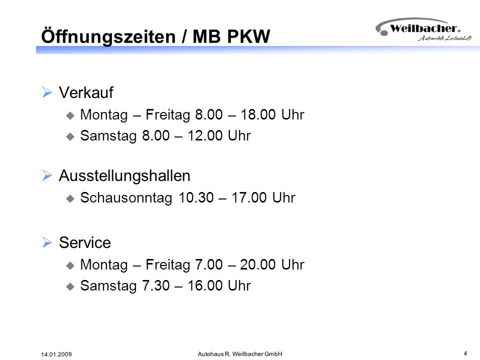 14.01.2009 Autohaus R. Weilbacher GmbH 4 Öffnungszeiten / MB PKW Verkauf Montag – Freitag 8.00 – 18.00 Uhr Samstag 8.00 – 12.00 Uhr Ausstellungshallen