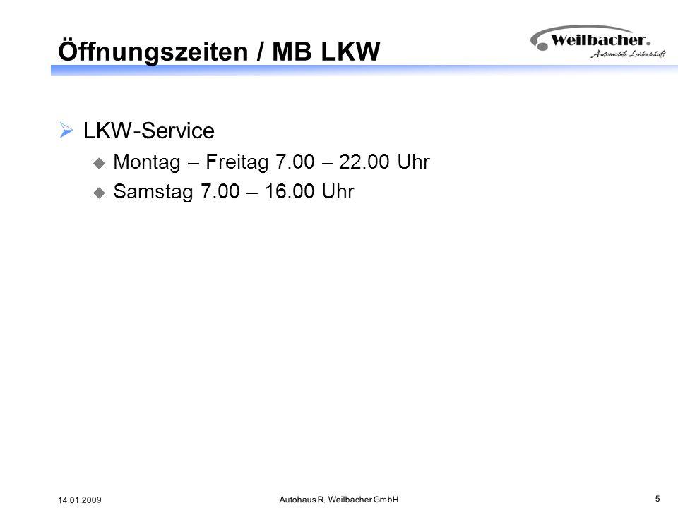 14.01.2009 Autohaus R. Weilbacher GmbH 5 Öffnungszeiten / MB LKW LKW-Service Montag – Freitag 7.00 – 22.00 Uhr Samstag 7.00 – 16.00 Uhr