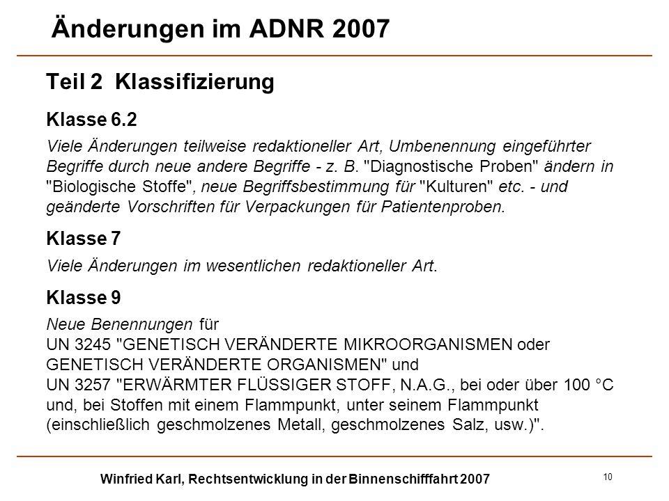 Winfried Karl, Rechtsentwicklung in der Binnenschifffahrt 2007 10 Änderungen im ADNR 2007 Teil 2 Klassifizierung Klasse 6.2 Viele Änderungen teilweise