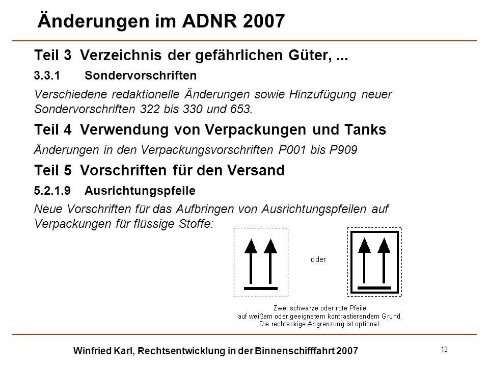 Winfried Karl, Rechtsentwicklung in der Binnenschifffahrt 2007 13 Änderungen im ADNR 2007 Teil 3 Verzeichnis der gefährlichen Güter,... 3.3.1Sondervor