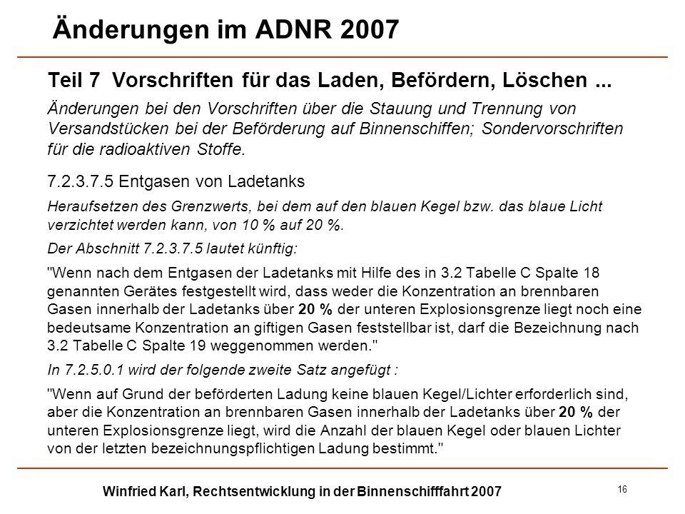 Winfried Karl, Rechtsentwicklung in der Binnenschifffahrt 2007 16 Änderungen im ADNR 2007 Teil 7 Vorschriften für das Laden, Befördern, Löschen... Änd