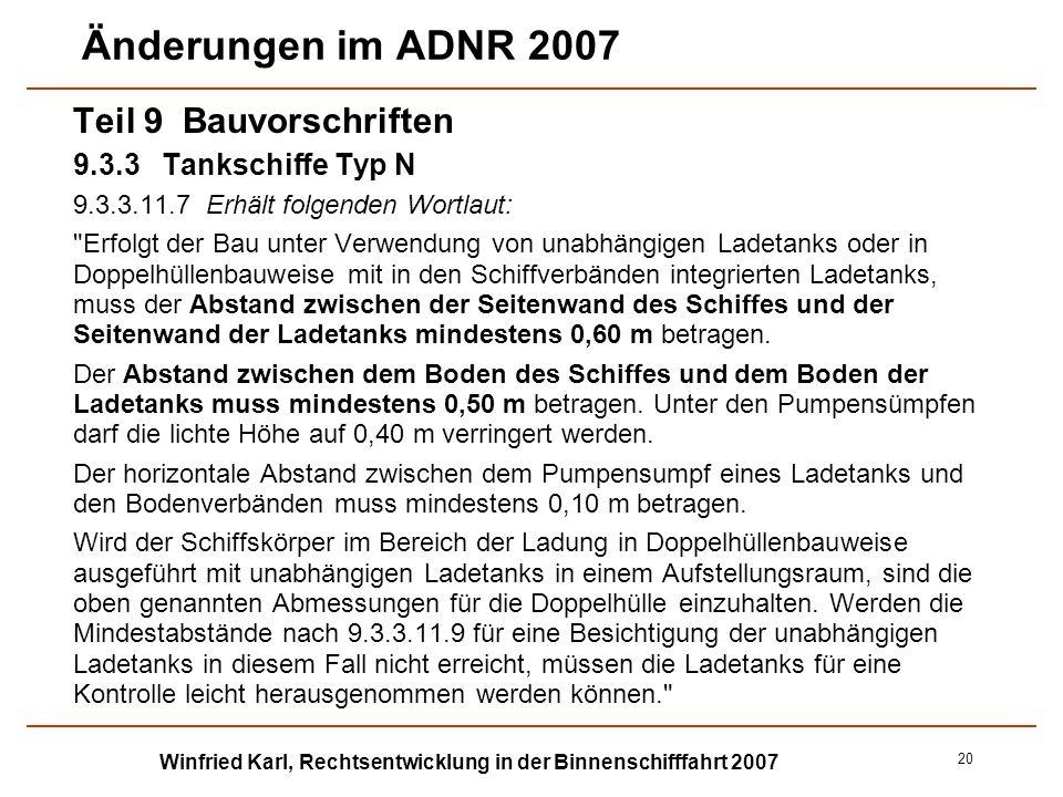 Winfried Karl, Rechtsentwicklung in der Binnenschifffahrt 2007 20 Änderungen im ADNR 2007 Teil 9 Bauvorschriften 9.3.3Tankschiffe Typ N 9.3.3.11.7Erhä