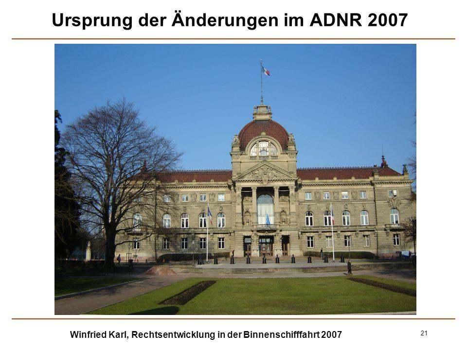 Winfried Karl, Rechtsentwicklung in der Binnenschifffahrt 2007 21 Ursprung der Änderungen im ADNR 2007