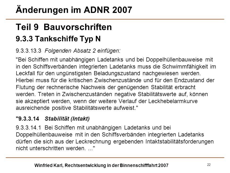 Winfried Karl, Rechtsentwicklung in der Binnenschifffahrt 2007 22 Änderungen im ADNR 2007 Teil 9 Bauvorschriften 9.3.3Tankschiffe Typ N 9.3.3.13.3Folg