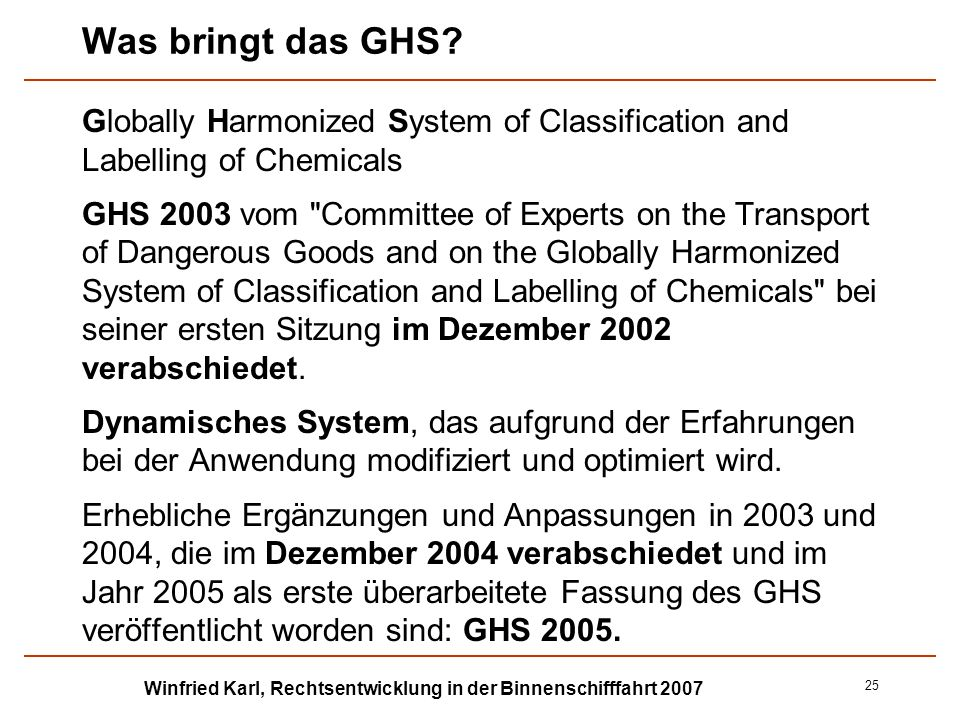 Winfried Karl, Rechtsentwicklung in der Binnenschifffahrt 2007 25 Was bringt das GHS? Globally Harmonized System of Classification and Labelling of Ch