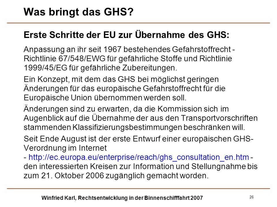 Winfried Karl, Rechtsentwicklung in der Binnenschifffahrt 2007 26 Was bringt das GHS? Erste Schritte der EU zur Übernahme des GHS: Anpassung an ihr se