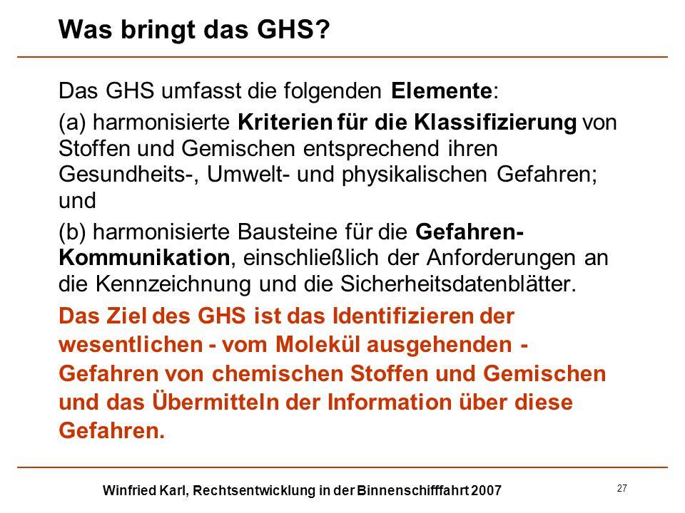 Winfried Karl, Rechtsentwicklung in der Binnenschifffahrt 2007 27 Was bringt das GHS? Das GHS umfasst die folgenden Elemente: (a) harmonisierte Kriter