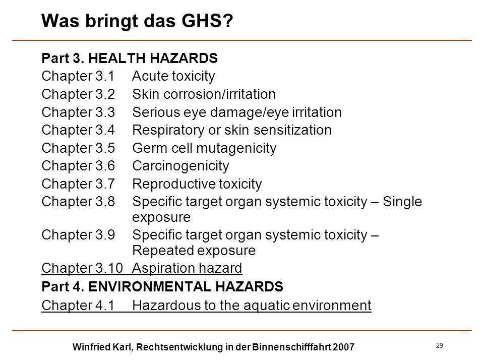 Winfried Karl, Rechtsentwicklung in der Binnenschifffahrt 2007 29 Was bringt das GHS? Part 3. HEALTH HAZARDS Chapter 3.1Acute toxicity Chapter 3.2 Ski
