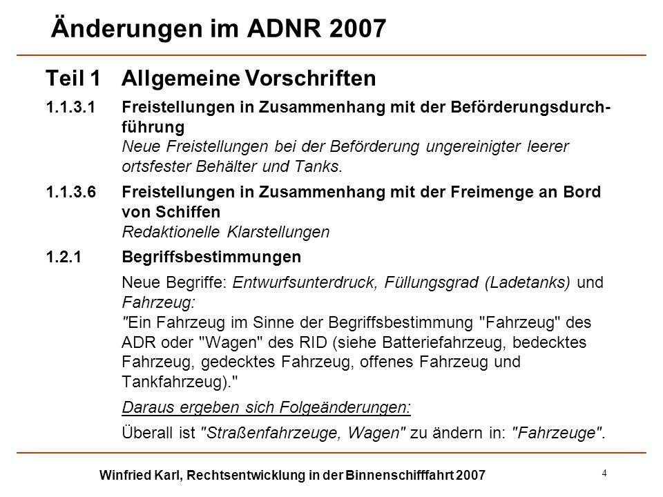 Winfried Karl, Rechtsentwicklung in der Binnenschifffahrt 2007 5 Änderungen im ADNR 2007 Teil 1Allgemeine Vorschriften 1.2.1Begriffsbestimmungen Aktualisierung der Begriffsbestimmung für Handbuch Prüfungen und Kriterien : (ST/SG/AC.10/11/Rev.4 in der durch Dokument ST/SG/AC.10/11/Rev.4/Amend.1 geänderten Fassung) .