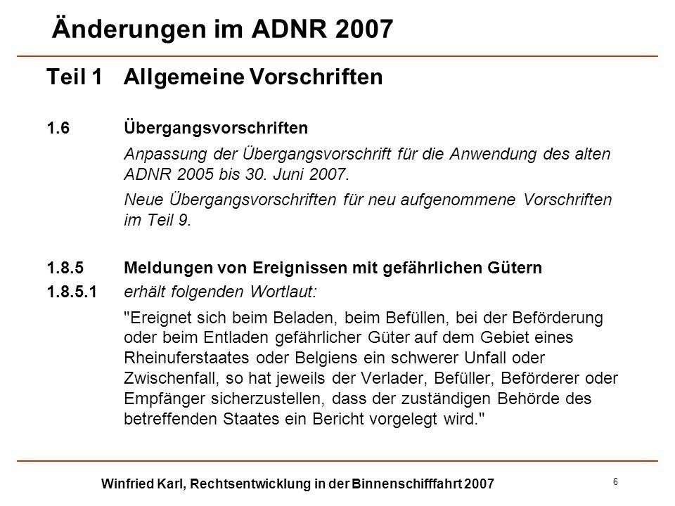 Winfried Karl, Rechtsentwicklung in der Binnenschifffahrt 2007 7 Änderungen im ADNR 2007 Teil 2 Klassifizierung Klasse 1 2.2.1.1.7Zuordnung von Feuerwerkskörpern zu Unterklassen 2.2.1.1.7.1Feuerwerkskörper müssen normalerweise auf der Grundlage der von der Prüfreihe 6 des Handbuchs Prüfungen und Kriterien erzielten Prüfdaten den Unterklassen 1.1, 1.2, 1.3 und 1.4 zugeordnet werden.