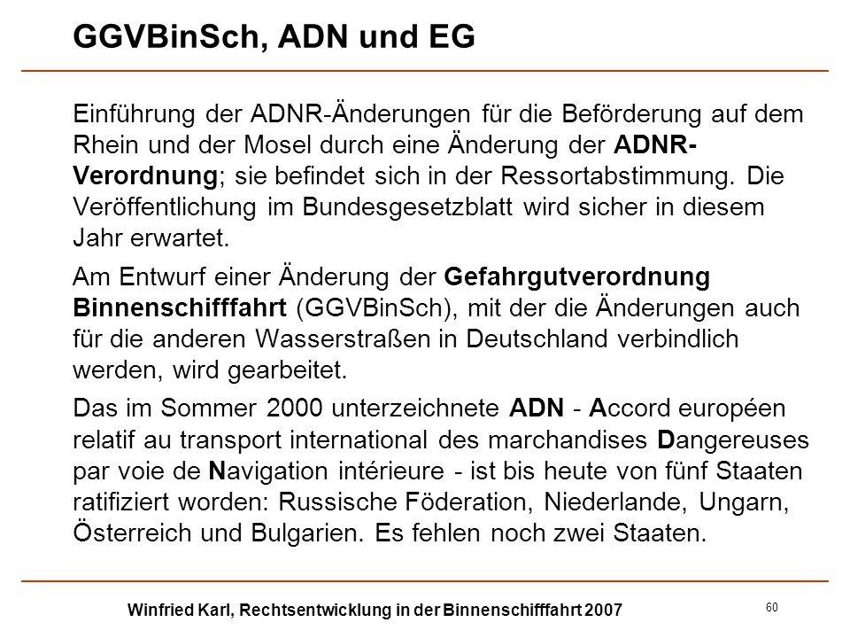 Winfried Karl, Rechtsentwicklung in der Binnenschifffahrt 2007 60 GGVBinSch, ADN und EG Einführung der ADNR-Änderungen für die Beförderung auf dem Rhe
