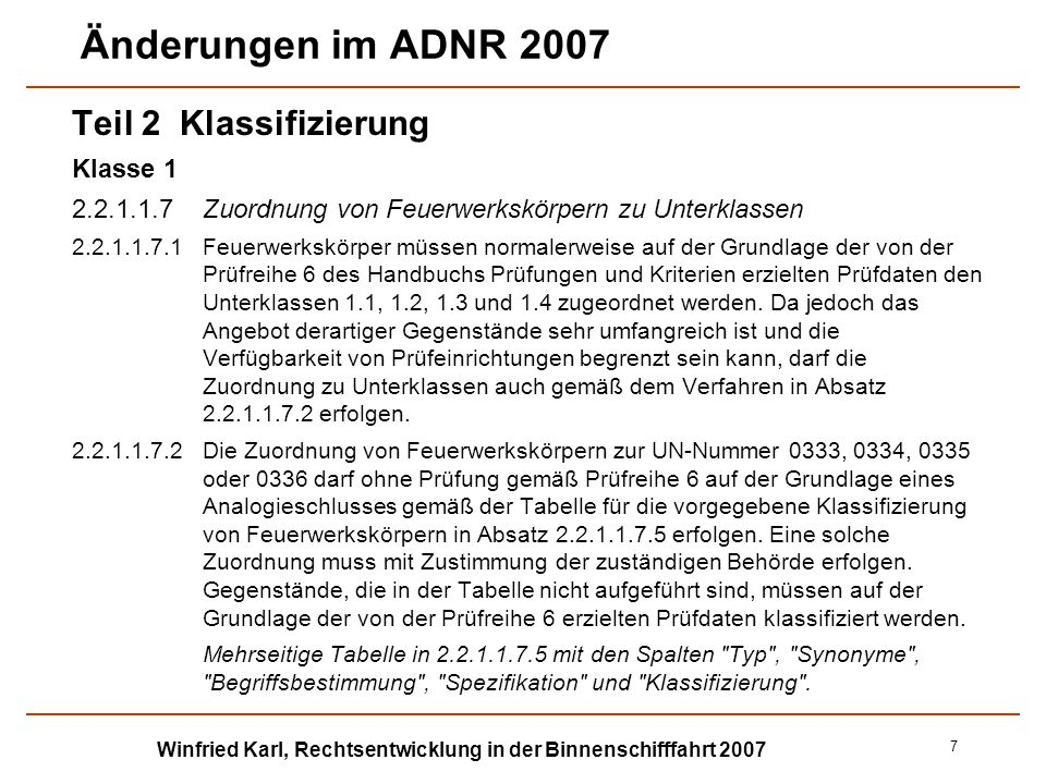 Winfried Karl, Rechtsentwicklung in der Binnenschifffahrt 2007 8 Änderungen im ADNR 2007 Teil 2 Klassifizierung Klasse 3 2.2.3.1.1In der Definition der Stoffe der Klasse 3 wird der Grenzwert für den Flammpunkt von 61 °C geändert in: 60 °C (dreimal).