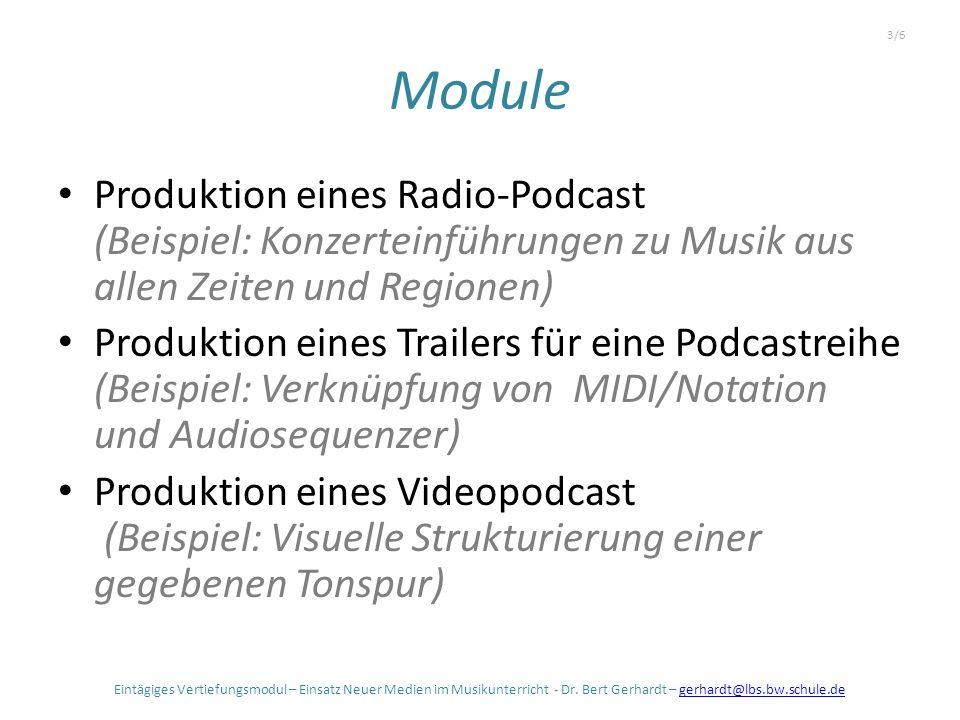 Module Produktion eines Radio-Podcast (Beispiel: Konzerteinführungen zu Musik aus allen Zeiten und Regionen) Produktion eines Trailers für eine Podcastreihe (Beispiel: Verknüpfung von MIDI/Notation und Audiosequenzer) Produktion eines Videopodcast (Beispiel: Visuelle Strukturierung einer gegebenen Tonspur) Eintägiges Vertiefungsmodul – Einsatz Neuer Medien im Musikunterricht - Dr.
