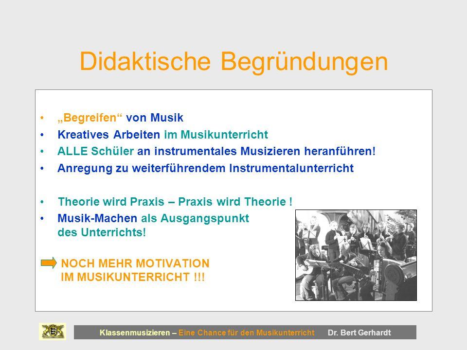 Didaktische Begründungen Begreifen von Musik Kreatives Arbeiten im Musikunterricht ALLE Schüler an instrumentales Musizieren heranführen.