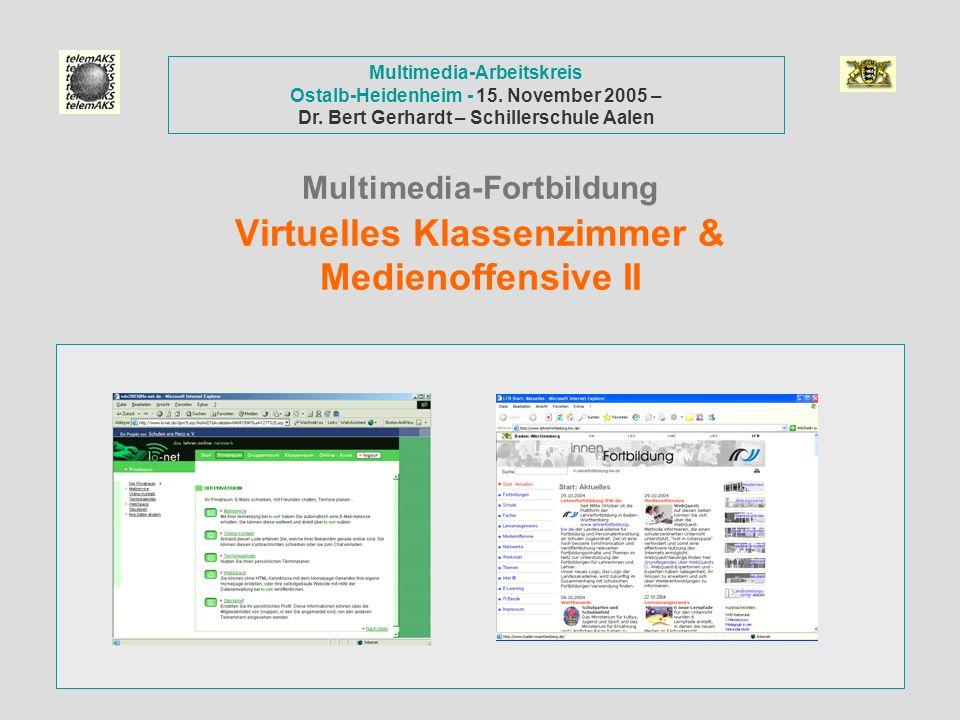 Multimedia-Fortbildung Virtuelles Klassenzimmer & Medienoffensive II Multimedia-Arbeitskreis Ostalb-Heidenheim - 15. November 2005 – Dr. Bert Gerhardt
