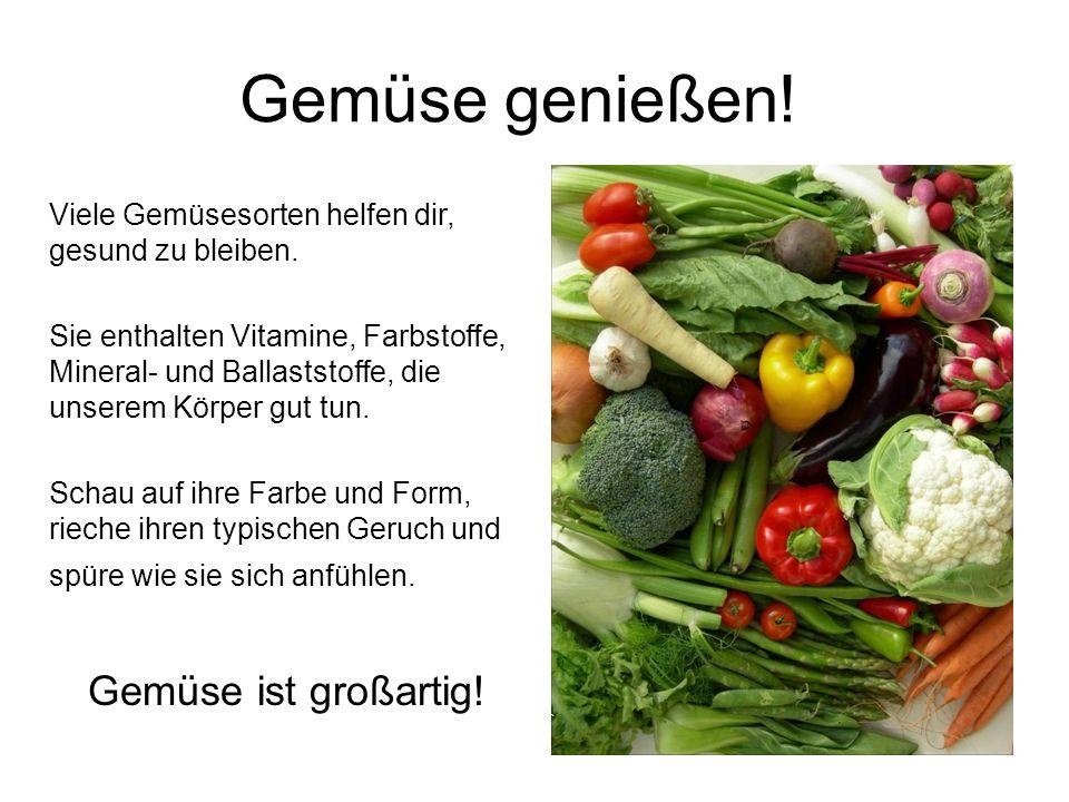 Gemüse genießen! Viele Gemüsesorten helfen dir, gesund zu bleiben. Sie enthalten Vitamine, Farbstoffe, Mineral- und Ballaststoffe, die unserem Körper
