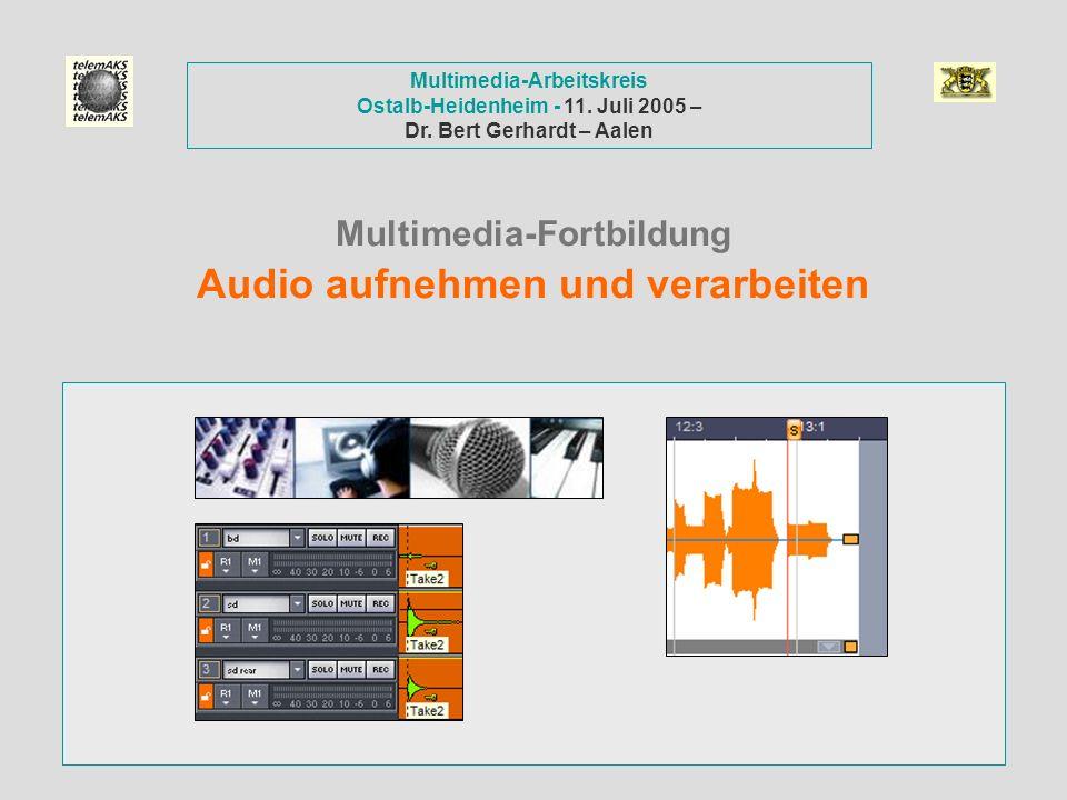 Multimedia-Fortbildung Audio aufnehmen und verarbeiten Multimedia-Arbeitskreis Ostalb-Heidenheim - 11. Juli 2005 – Dr. Bert Gerhardt – Aalen