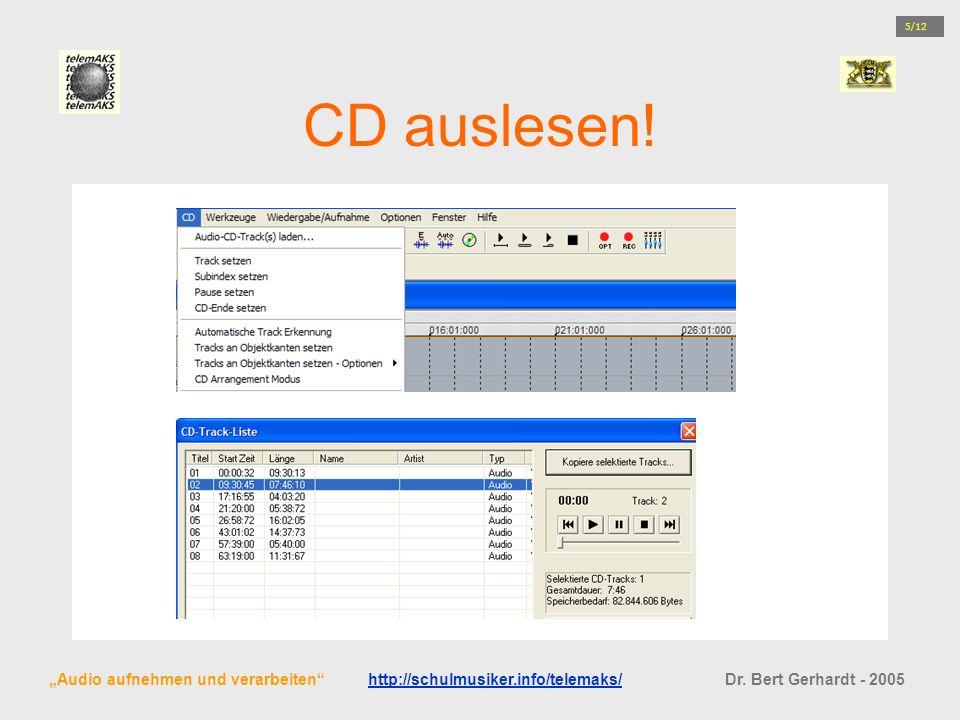 CD auslesen! 5/ Audio aufnehmen und verarbeiten http://schulmusiker.info/telemaks/ Dr. Bert Gerhardt - 2005http://schulmusiker.info/telemaks/ 5/12