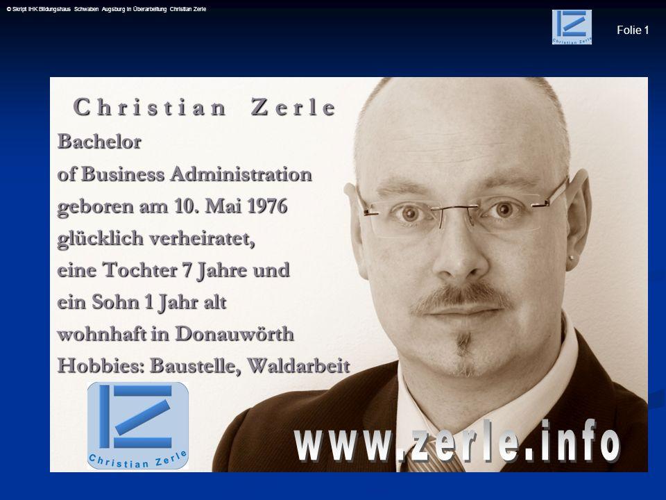 Folie 1 © Skript IHK Bildungshaus Schwaben Augsburg in Überarbeitung Christian ZerleBachelor of Business Administration geboren am 10. Mai 1976 glückl