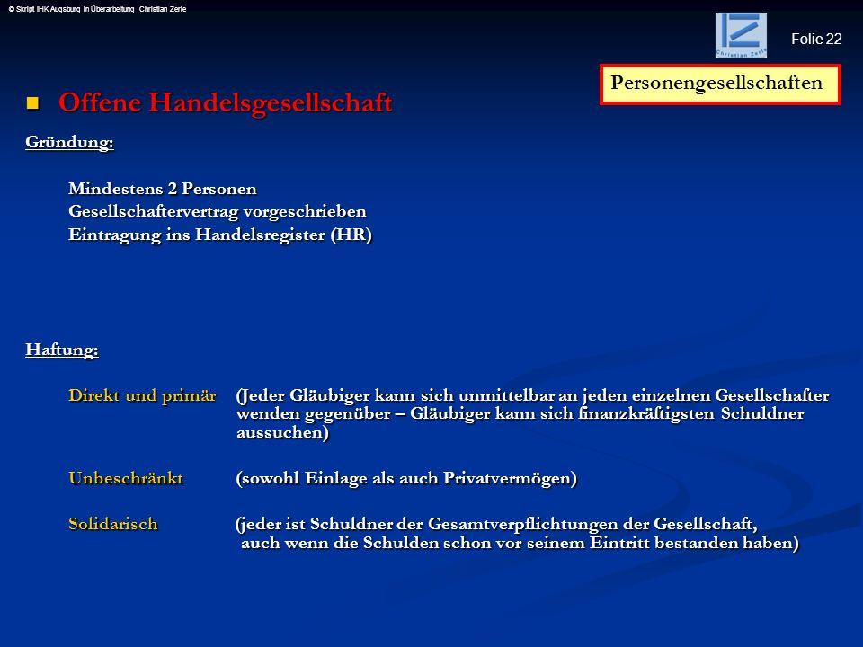 Folie 22 © Skript IHK Augsburg in Überarbeitung Christian Zerle Offene Handelsgesellschaft Offene HandelsgesellschaftGründung: Mindestens 2 Personen G